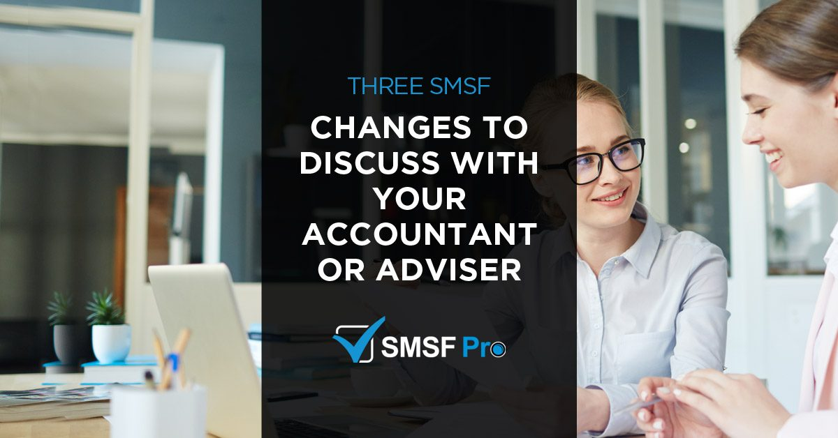 Five SMSF Changes To Discuss With Your Accountant or Adviser