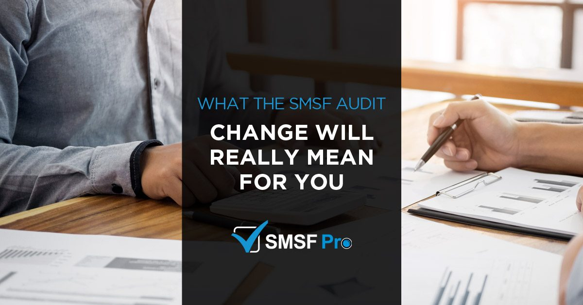 SMSF Audit Changes How Do They Impact You