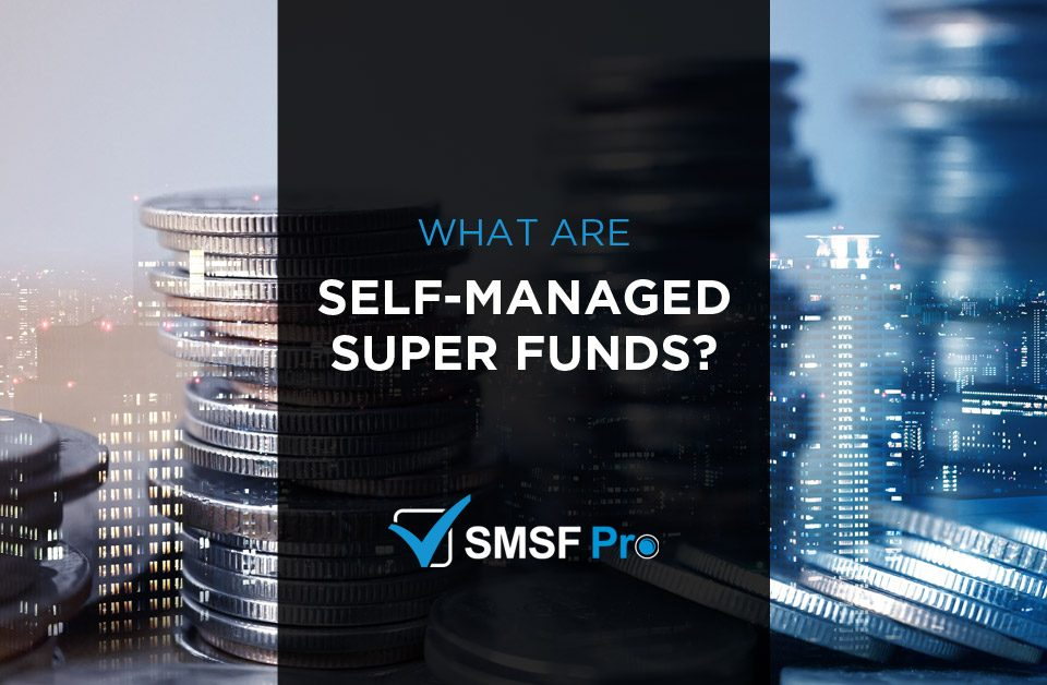 What are Self Managed Super Funds