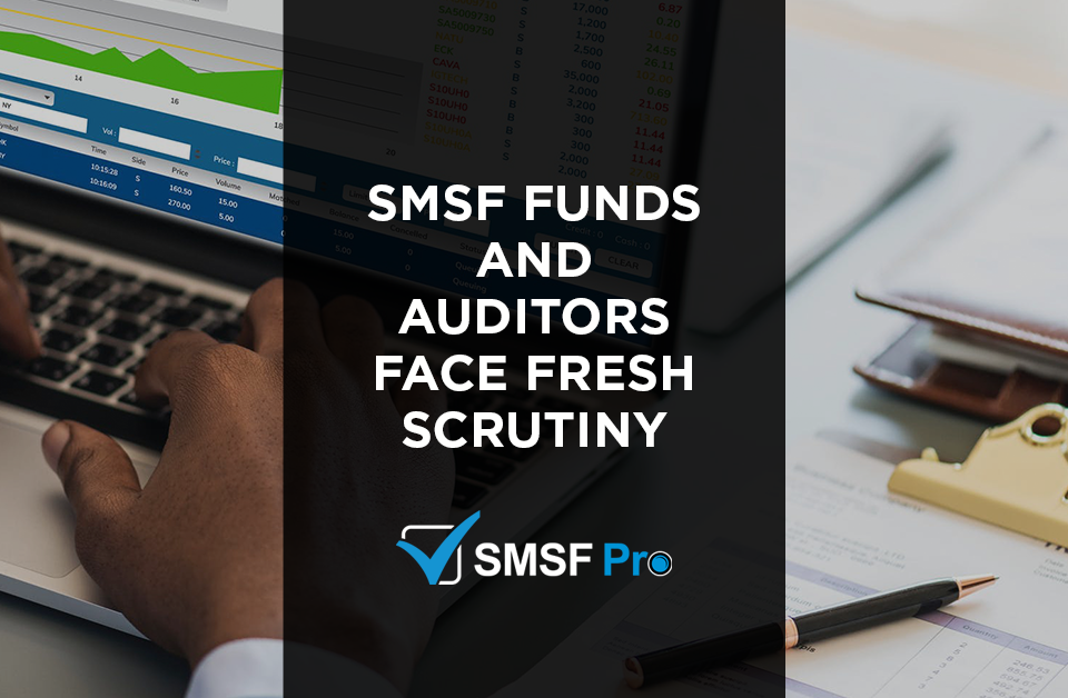 smsf-funds-auditors-face-fresh-scrutiny