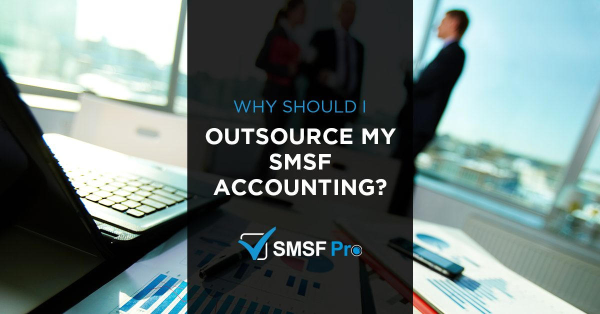 Why Should I Outsource my SMSF Accounting?