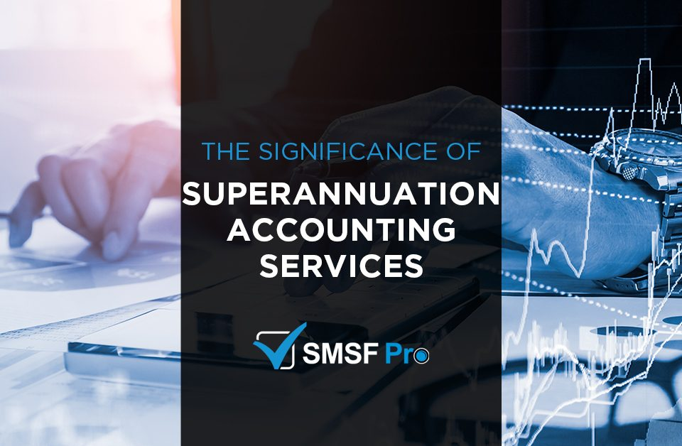 The Significance of Superannuation Accounting Services