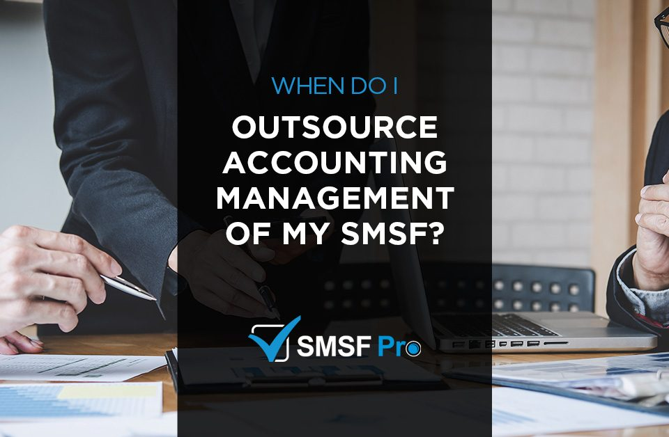 when outsource SMSF accounting management